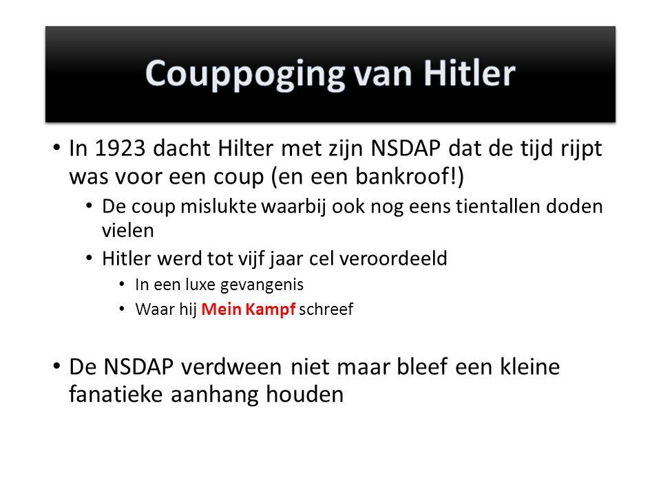 In 1923 dacht Hilter met zijn NSDAP dat de tijd rijpt was voor een coup (en een bankroof!) De coup mislukte waarbij ook nog eens tientallen doden vielen Hitler werd tot vijf jaar cel veroordeeld In een luxe gevangenis Waar hij Mein Kampf schreef De NSDAP verdween niet maar bleef een kleine fanatieke aanhang houden