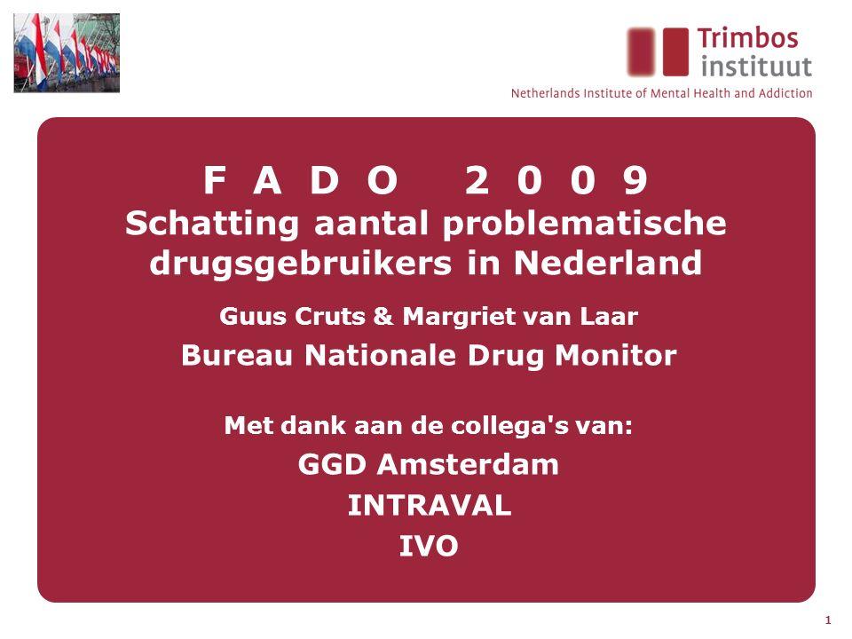 1 F A D O 2 0 0 9 Schatting aantal problematische drugsgebruikers in Nederland Guus Cruts & Margriet van Laar Bureau Nationale Drug Monitor Met dank a