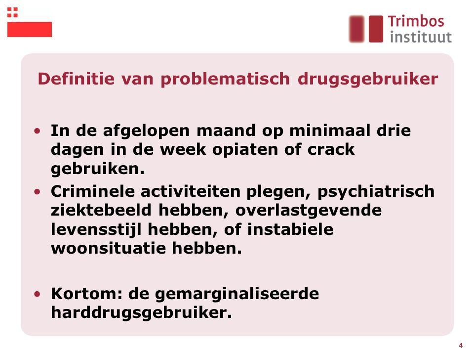 Definitie van problematisch drugsgebruiker In de afgelopen maand op minimaal drie dagen in de week opiaten of crack gebruiken. Criminele activiteiten