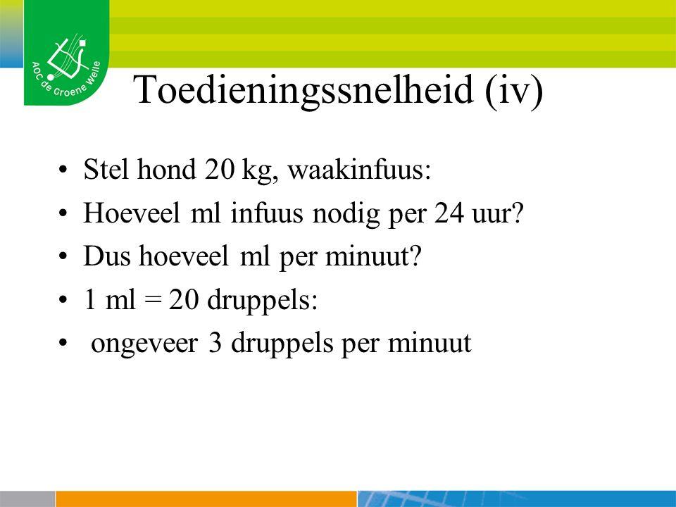 Toedieningssnelheid (iv) Stel hond 20 kg, waakinfuus: Hoeveel ml infuus nodig per 24 uur.