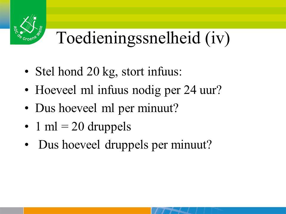 Toedieningssnelheid (iv) Stel hond 20 kg, stort infuus: Hoeveel ml infuus nodig per 24 uur.