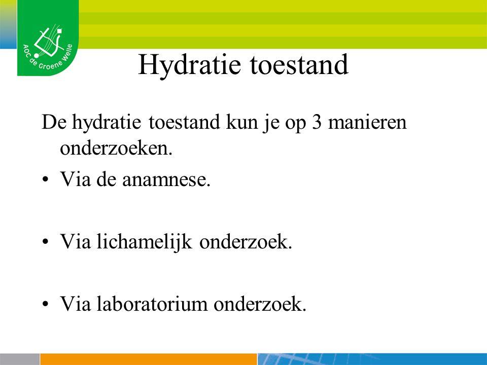 Hydratie toestand De hydratie toestand kun je op 3 manieren onderzoeken.