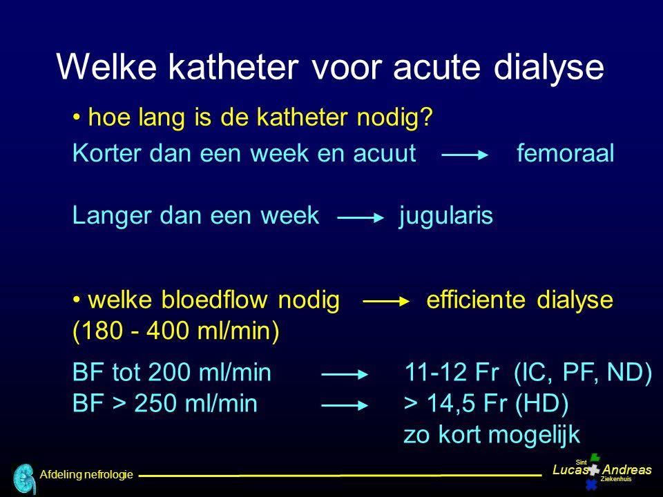 Afdeling nefrologie LucasAndreas Sint Ziekenhuis Korter dan een week en acuut femoraal Langer dan een week jugularis BF tot 200 ml/min 11-12 Fr (IC, PF, ND) BF > 250 ml/min> 14,5 Fr (HD) zo kort mogelijk hoe lang is de katheter nodig.