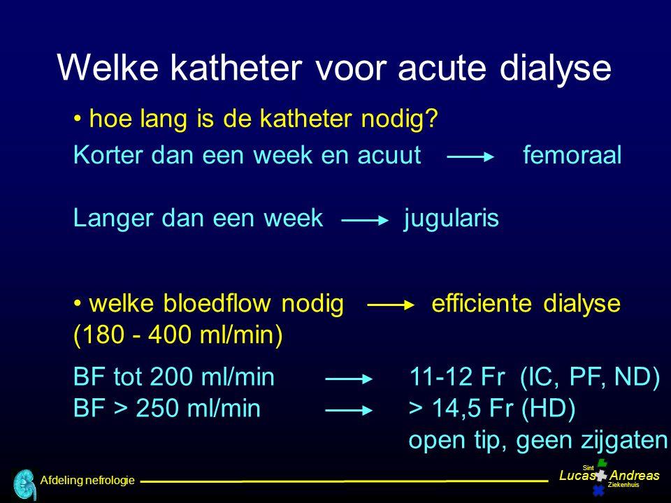 Afdeling nefrologie LucasAndreas Sint Ziekenhuis Korter dan een week en acuut femoraal Langer dan een week jugularis BF tot 200 ml/min 11-12 Fr (IC, PF, ND) BF > 250 ml/min> 14,5 Fr (HD) open tip, geen zijgaten hoe lang is de katheter nodig.