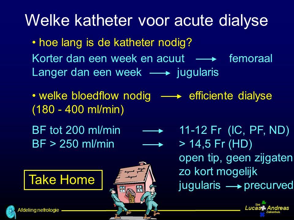 Afdeling nefrologie LucasAndreas Sint Ziekenhuis BF tot 200 ml/min 11-12 Fr (IC, PF, ND) BF > 250 ml/min> 14,5 Fr (HD) open tip, geen zijgaten zo kort mogelijk jugularis precurved Korter dan een week en acuut femoraal Langer dan een week jugularis hoe lang is de katheter nodig.