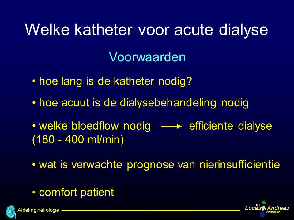 Afdeling nefrologie LucasAndreas Sint Ziekenhuis Voorwaarden hoe lang is de katheter nodig? welke bloedflow nodig efficiente dialyse (180 - 400 ml/min