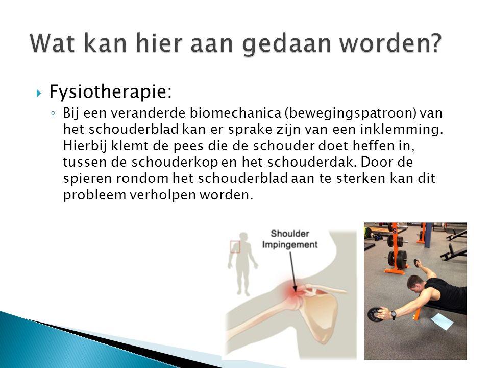  Fysiotherapie: ◦ Bij een veranderde biomechanica (bewegingspatroon) van het schouderblad kan er sprake zijn van een inklemming. Hierbij klemt de pee
