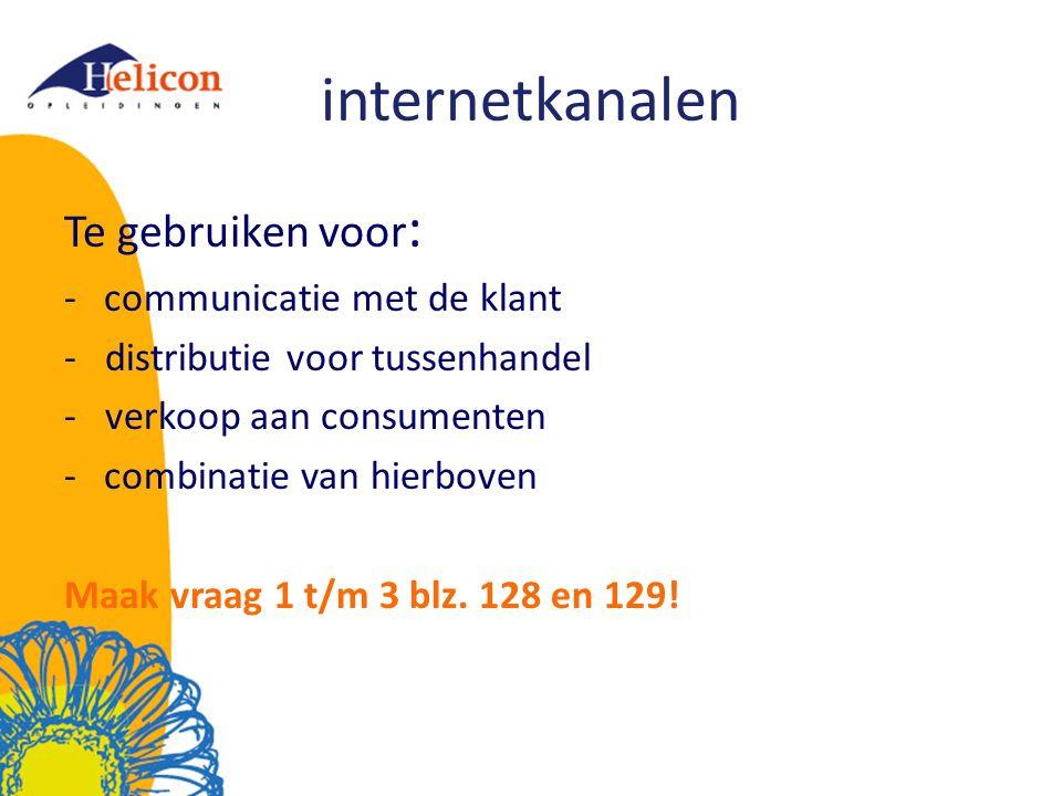 internetkanalen Te gebruiken voor : -communicatie met de klant - distributie voor tussenhandel - verkoop aan consumenten -combinatie van hierboven Maa