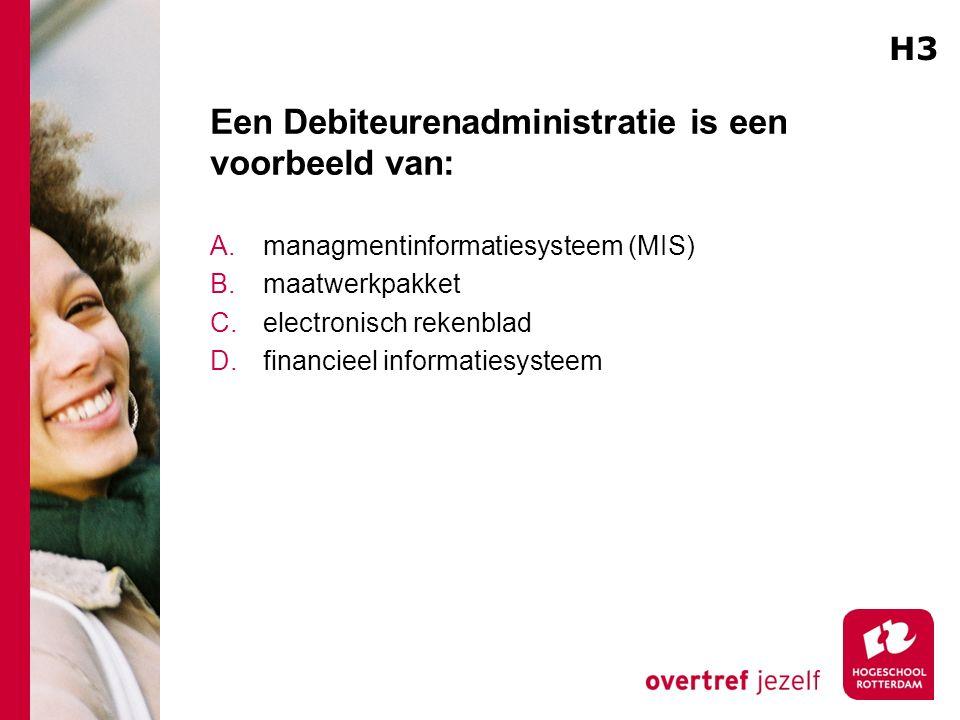 Een Debiteurenadministratie is een voorbeeld van: A.managmentinformatiesysteem (MIS) B.maatwerkpakket C.electronisch rekenblad D.financieel informatiesysteem H3