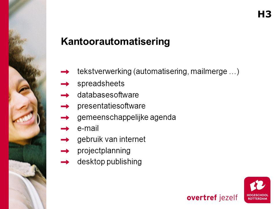 Kantoorautomatisering tekstverwerking (automatisering, mailmerge …) spreadsheets databasesoftware presentatiesoftware gemeenschappelijke agenda e-mail gebruik van internet projectplanning desktop publishing H3