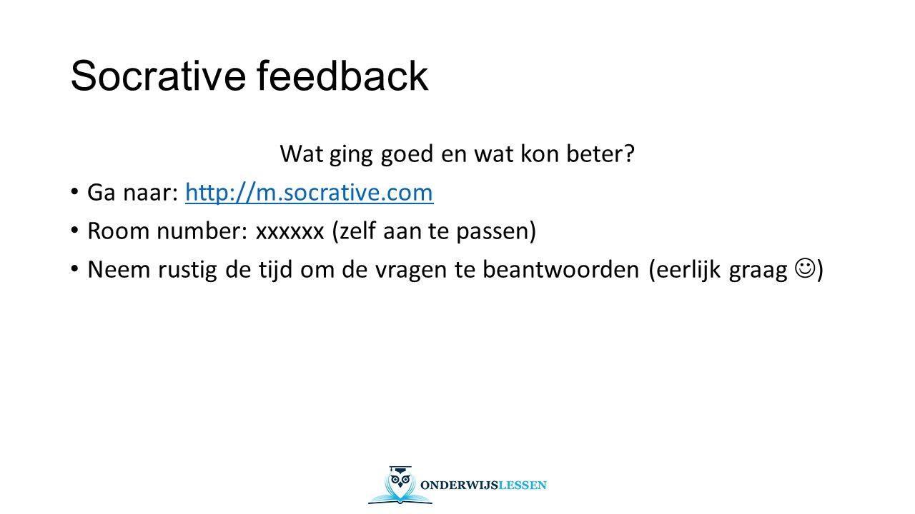 Socrative feedback Wat ging goed en wat kon beter? Ga naar: http://m.socrative.comhttp://m.socrative.com Room number: xxxxxx (zelf aan te passen) Neem