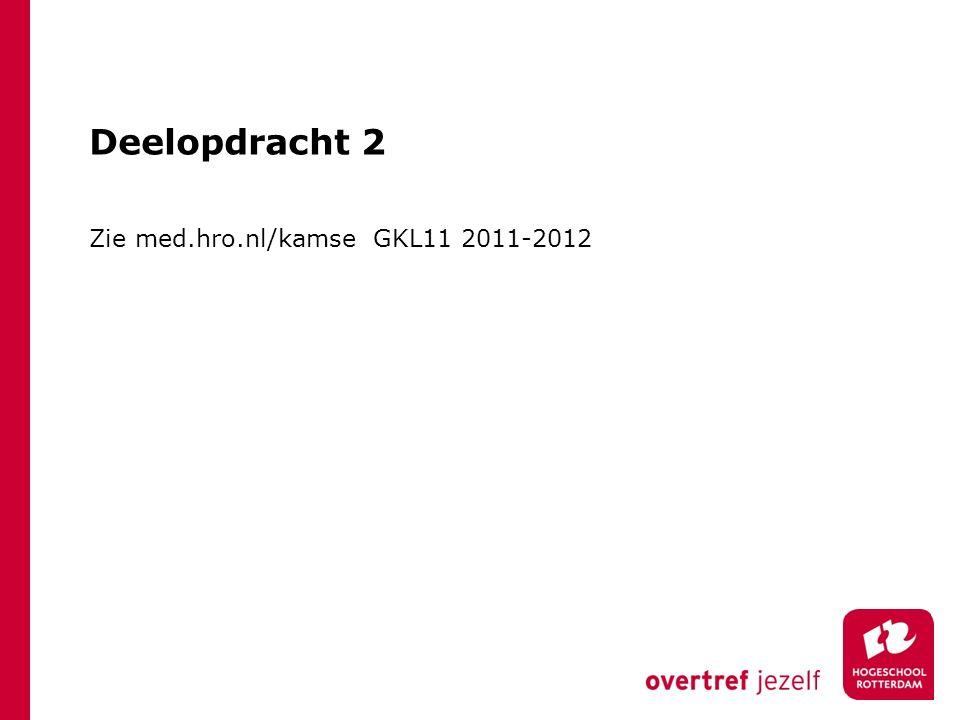 Deelopdracht 2 Zie med.hro.nl/kamse GKL11 2011-2012