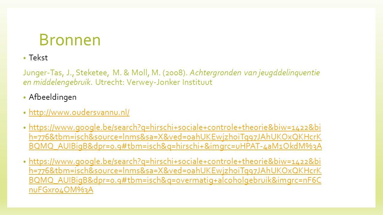 Bronnen Tekst Junger-Tas, J., Steketee, M. & Moll, M. (2008). Achtergronden van jeugddelinquentie en middelengebruik. Utrecht: Verwey-Jonker Instituut