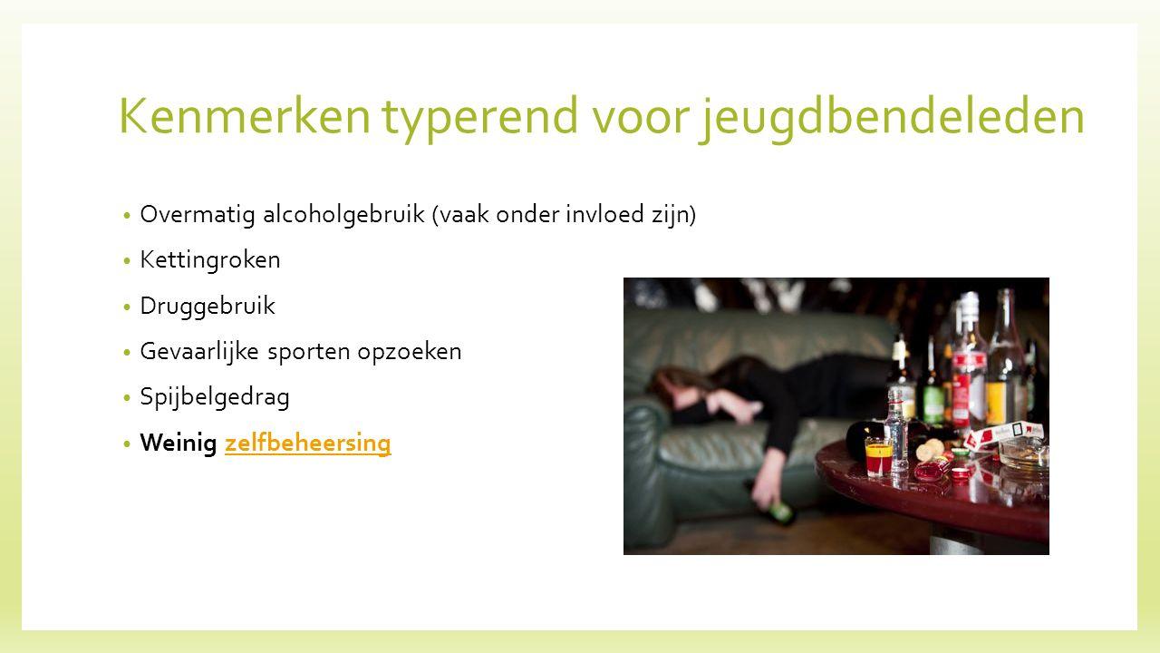 Kenmerken typerend voor jeugdbendeleden Overmatig alcoholgebruik (vaak onder invloed zijn) Kettingroken Druggebruik Gevaarlijke sporten opzoeken Spijbelgedrag Weinig zelfbeheersingzelfbeheersing