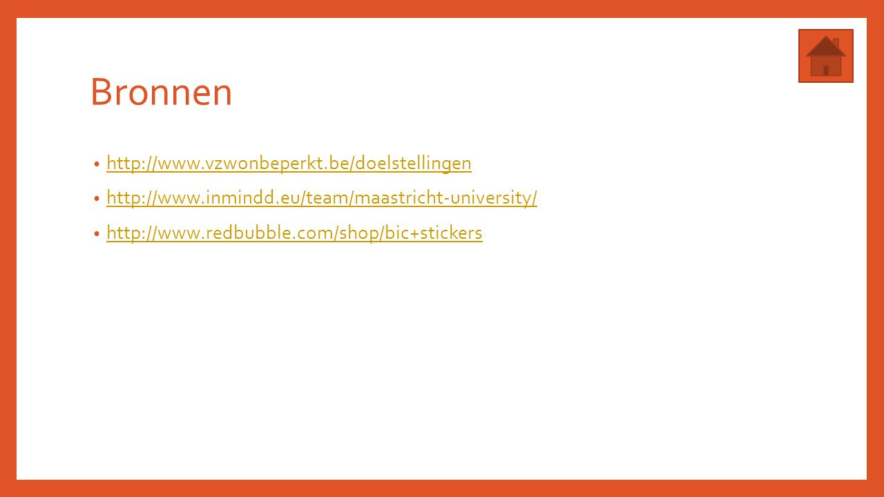 Bronnen http://www.vzwonbeperkt.be/doelstellingen http://www.inmindd.eu/team/maastricht-university/ http://www.redbubble.com/shop/bic+stickers