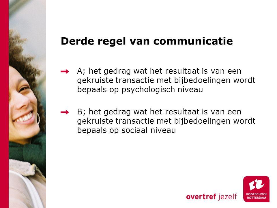 Derde regel van communicatie A; het gedrag wat het resultaat is van een gekruiste transactie met bijbedoelingen wordt bepaals op psychologisch niveau B; het gedrag wat het resultaat is van een gekruiste transactie met bijbedoelingen wordt bepaals op sociaal niveau