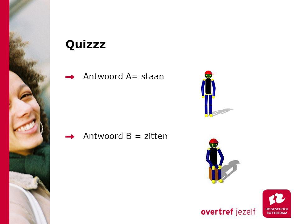 Quizzz Antwoord A= staan Antwoord B = zitten