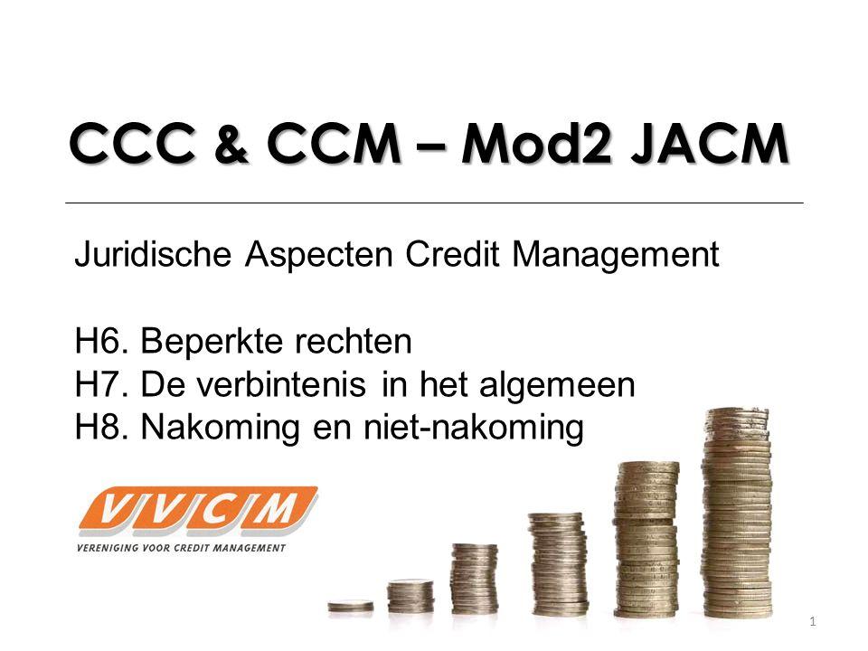 1 CCC & CCM – Mod2 JACM Juridische Aspecten Credit Management H6.