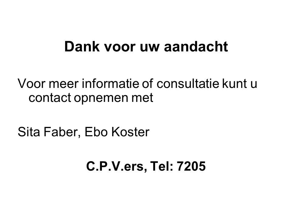 Dank voor uw aandacht Voor meer informatie of consultatie kunt u contact opnemen met Sita Faber, Ebo Koster C.P.V.ers, Tel: 7205