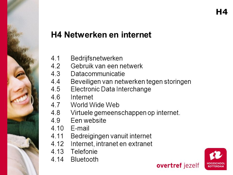 H4 Netwerken en internet 4.1 Bedrijfsnetwerken 4.2 Gebruik van een netwerk 4.3 Datacommunicatie 4.4 Beveiligen van netwerken tegen storingen 4.5 Elect