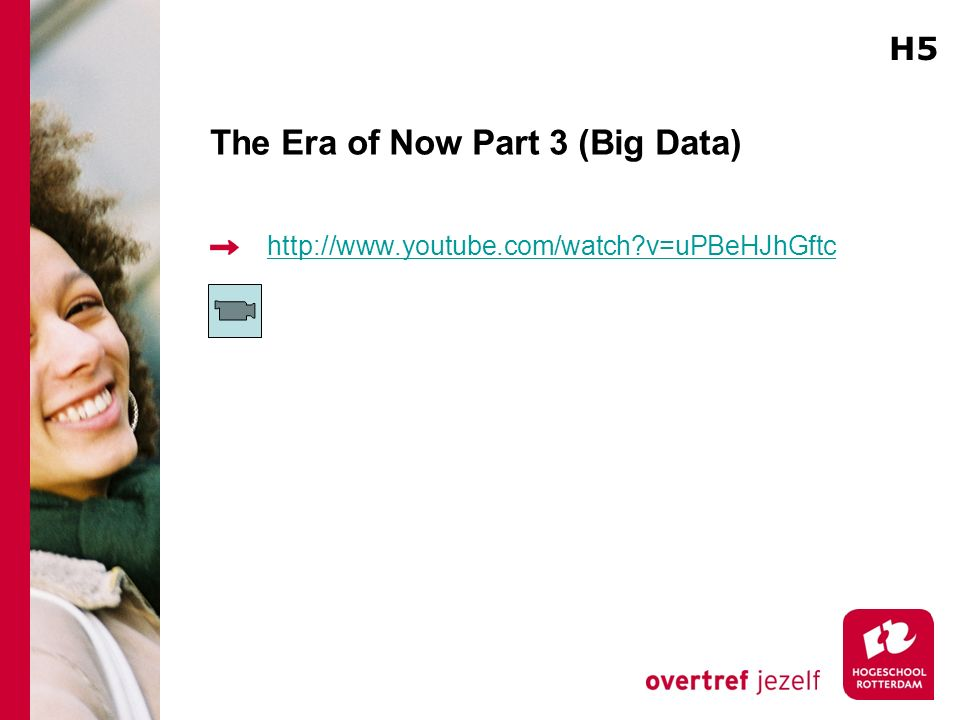 The Era of Now Part 3 (Big Data) http://www.youtube.com/watch?v=uPBeHJhGftc H5