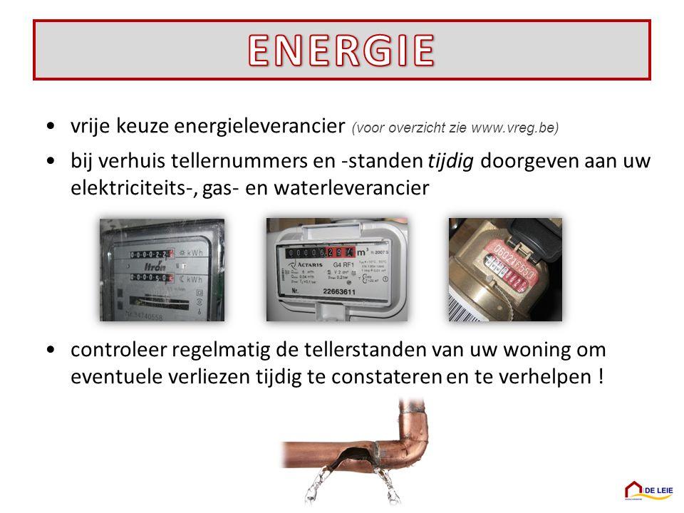 vrije keuze energieleverancier (voor overzicht zie www.vreg.be) bij verhuis tellernummers en -standen tijdig doorgeven aan uw elektriciteits-, gas- en