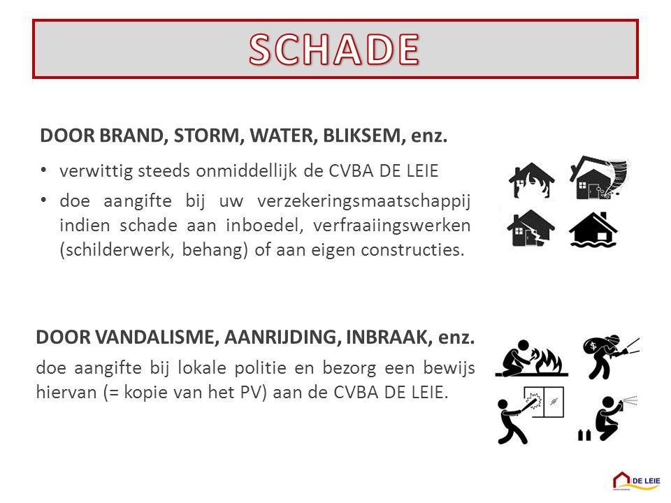 DOOR BRAND, STORM, WATER, BLIKSEM, enz. verwittig steeds onmiddellijk de CVBA DE LEIE doe aangifte bij uw verzekeringsmaatschappij indien schade aan i