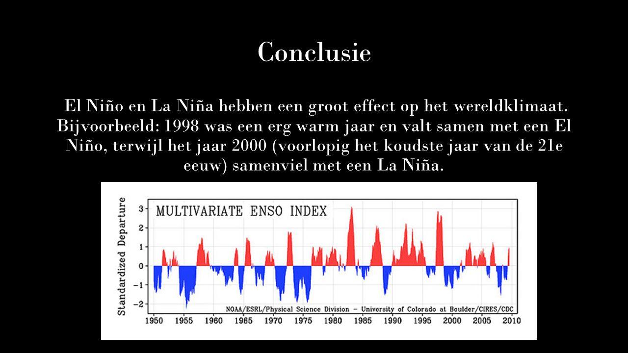 Conclusie El Niño en La Niña hebben een groot effect op het wereldklimaat. Bijvoorbeeld: 1998 was een erg warm jaar en valt samen met een El Niño, ter