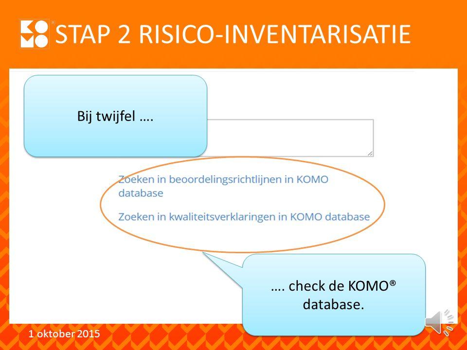 STAP 2 RISICO-INVENTARISATIE 1 oktober 2015 Zijn de risico's beheerst ….