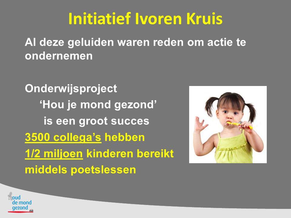 Initiatief Ivoren Kruis Al deze geluiden waren reden om actie te ondernemen Onderwijsproject 'Hou je mond gezond' is een groot succes 3500 collega's h