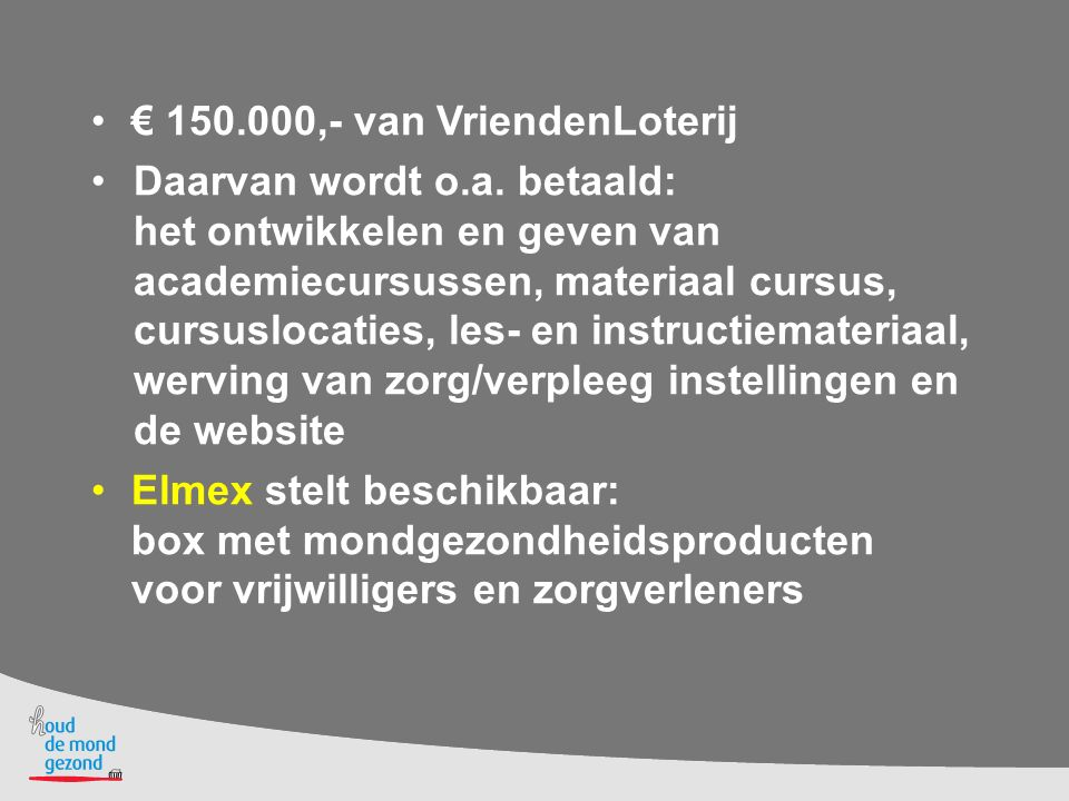 € 150.000,- van VriendenLoterij Daarvan wordt o.a. betaald: het ontwikkelen en geven van academiecursussen, materiaal cursus, cursuslocaties, les- en