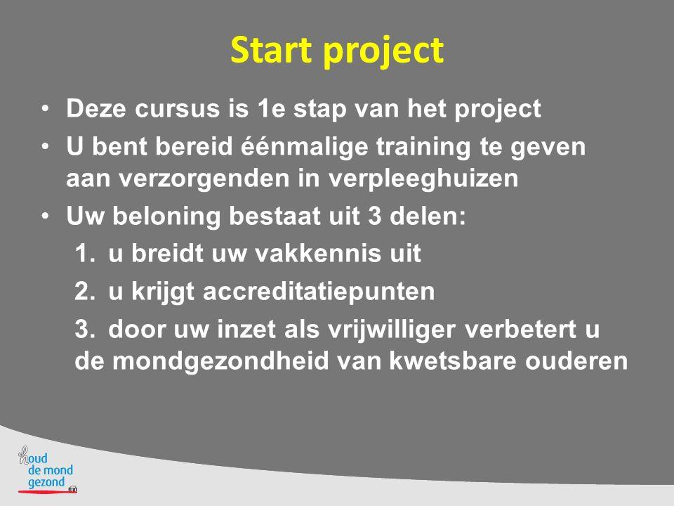 Start project Deze cursus is 1e stap van het project U bent bereid éénmalige training te geven aan verzorgenden in verpleeghuizen Uw beloning bestaat