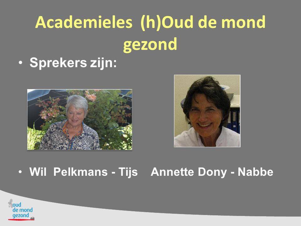 Academieles (h)Oud de mond gezond Sprekers zijn: Wil Pelkmans - Tijs Annette Dony - Nabbe
