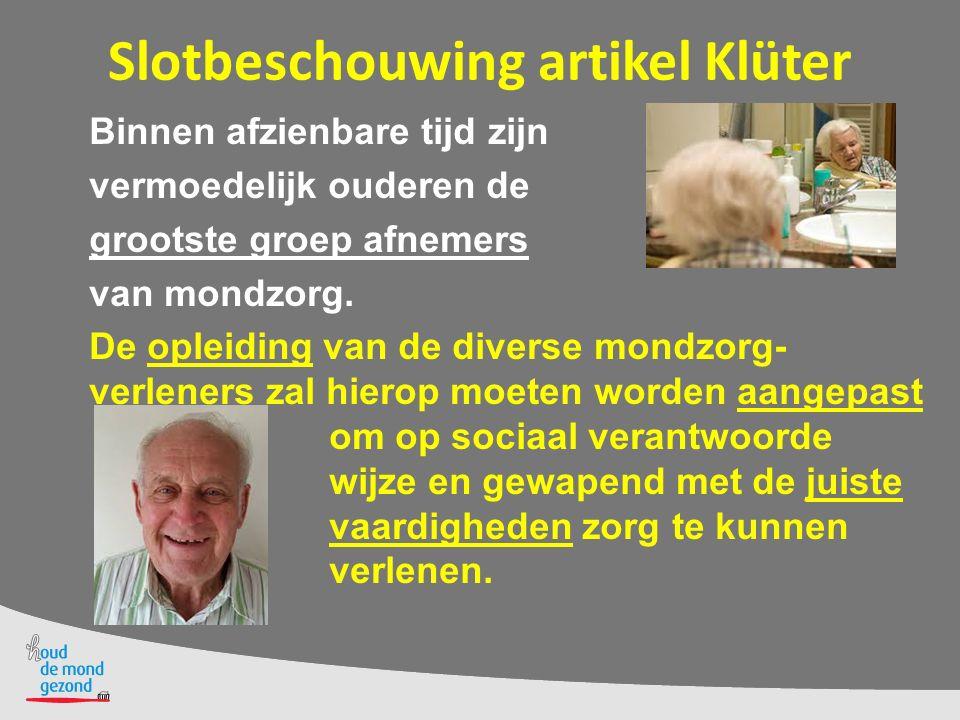 Slotbeschouwing artikel Klüter Binnen afzienbare tijd zijn vermoedelijk ouderen de grootste groep afnemers van mondzorg. De opleiding van de diverse m