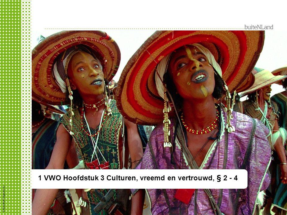 1 hv 3 Cultuur, vreemd en vertrouwd § 2-4 1 VWO Hoofdstuk 3 Culturen, vreemd en vertrouwd, § 2 - 4
