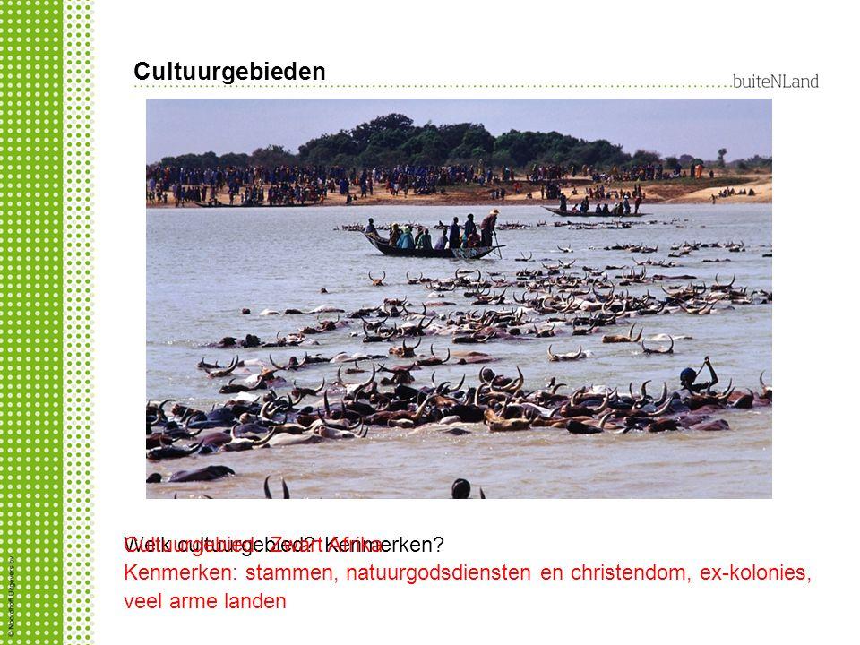 Cultuurgebieden Welk cultuurgebied? Kenmerken?Cultuurgebied: Zwart Afrika Kenmerken: stammen, natuurgodsdiensten en christendom, ex-kolonies, veel arm
