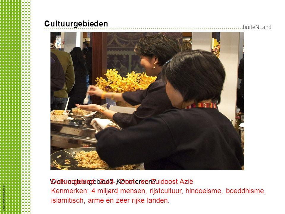 Cultuurgebieden Welk cultuurgebied? Kenmerken? Cultuurgebied: Zuid-, Oost-, en Zuidoost Azië Kenmerken: 4 miljard mensen, rijstcultuur, hindoeisme, bo