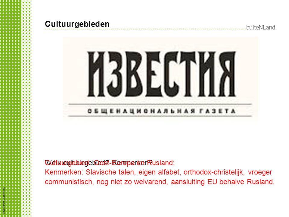 Cultuurgebieden Welk cultuurgebied? Kenmerken?Cultuurgebied: Oost-Europa en Rusland: Kenmerken: Slavische talen, eigen alfabet, orthodox-christelijk,