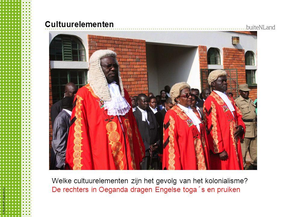 Cultuurelementen Welke cultuurelementen zijn het gevolg van het kolonialisme? De rechters in Oeganda dragen Engelse toga´s en pruiken