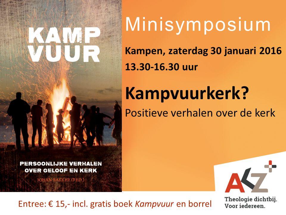 Minisymposium Info en aanmelding: www.akzplus.nl/kampvuur Kampvuur is een uitdaging aan iedereen die vandaag geloven wil.