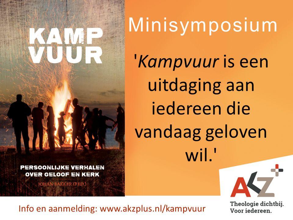 Minisymposium Entree: € 15,- incl.gratis boek Kampvuur en borrel Sprekers: Johan Bakker Dr.