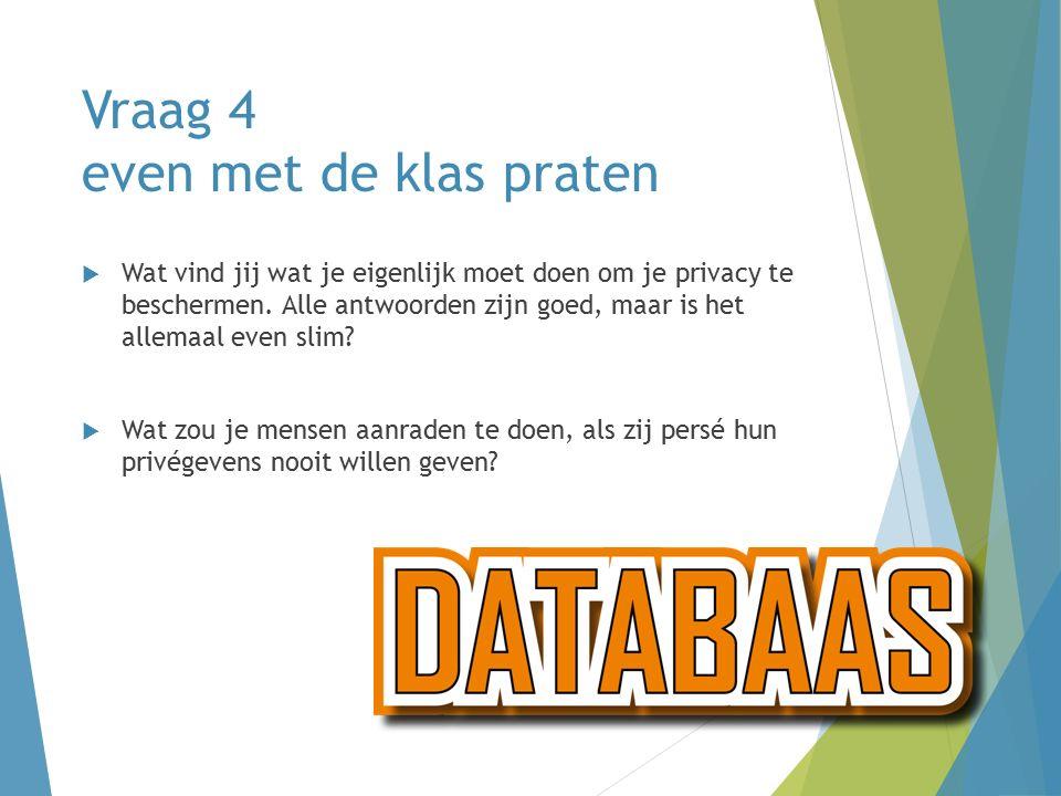 Vraag 4 even met de klas praten  Wat vind jij wat je eigenlijk moet doen om je privacy te beschermen.