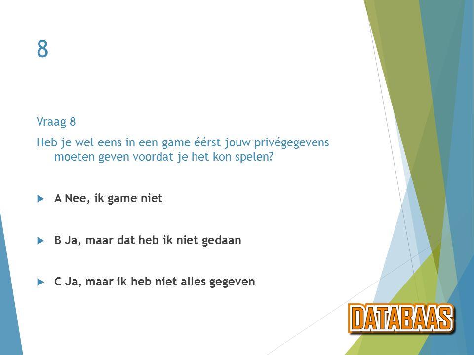 8 Vraag 8 Heb je wel eens in een game éérst jouw privégegevens moeten geven voordat je het kon spelen.