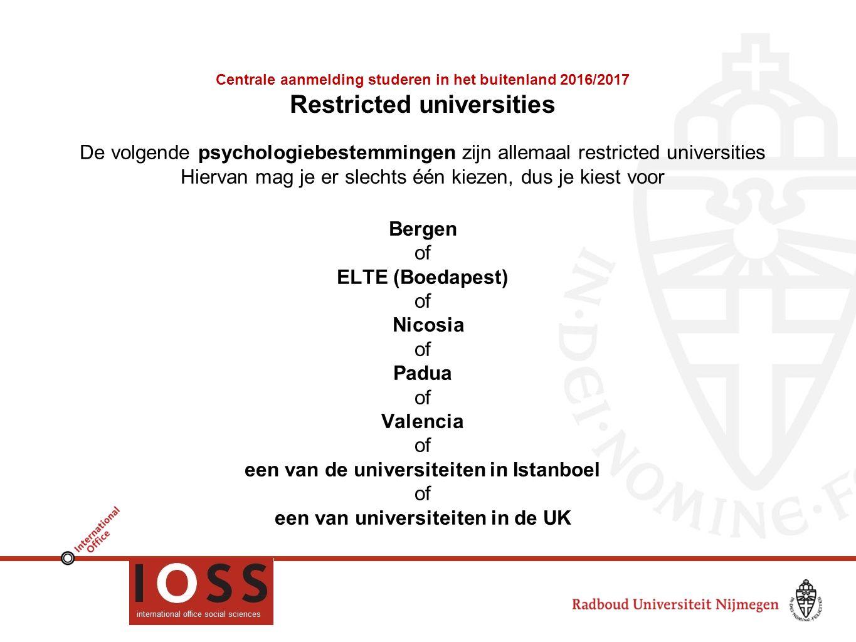 Centrale aanmelding studeren in het buitenland 2016/2017 Restricted universities De volgende psychologiebestemmingen zijn allemaal restricted universi