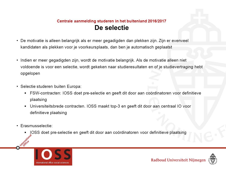 Centrale aanmelding studeren in het buitenland 2016/2017 De selectie De motivatie is alleen belangrijk als er meer gegadigden dan plekken zijn.