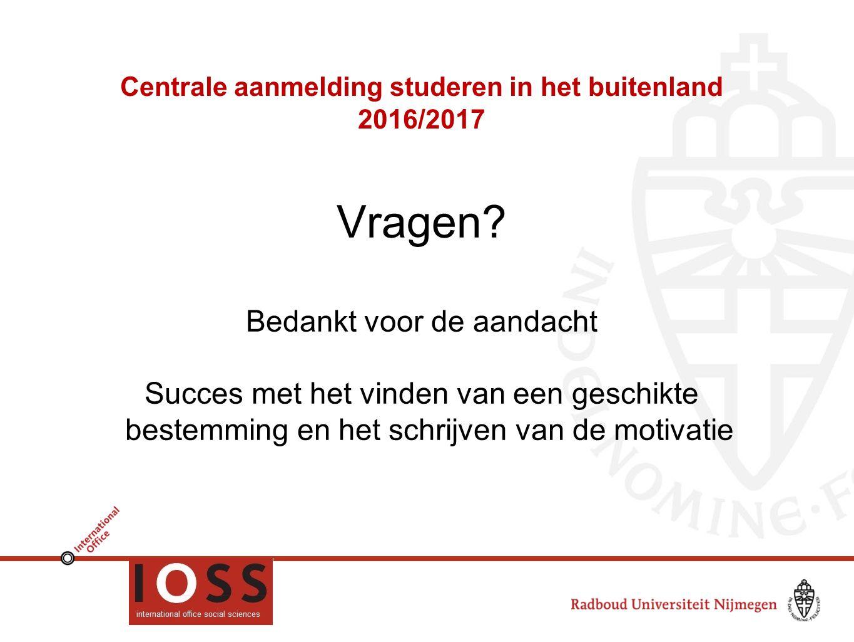 Centrale aanmelding studeren in het buitenland 2016/2017 Vragen? Bedankt voor de aandacht Succes met het vinden van een geschikte bestemming en het sc