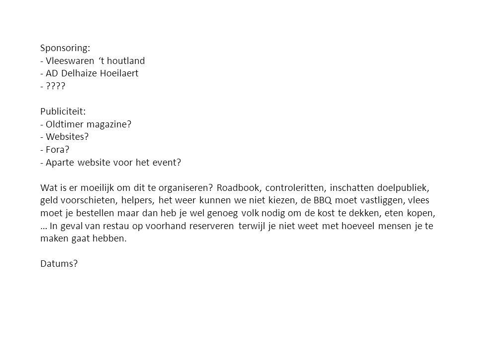 Sponsoring: - Vleeswaren 't houtland - AD Delhaize Hoeilaert - ???? Publiciteit: - Oldtimer magazine? - Websites? - Fora? - Aparte website voor het ev