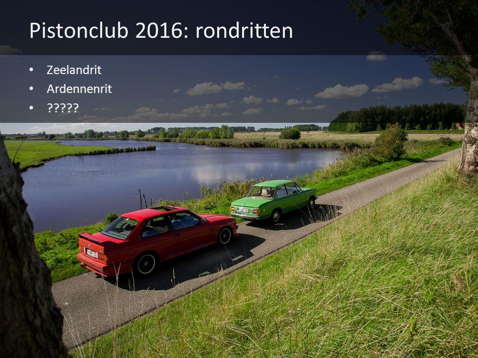 Pistonclub 2016: rondritten Zeelandrit Ardennenrit ?????