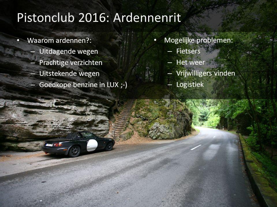 Pistonclub 2016: Ardennenrit Waarom ardennen?: – Uitdagende wegen – Prachtige verzichten – Uitstekende wegen – Goedkope benzine in LUX ;-) Mogelijke p
