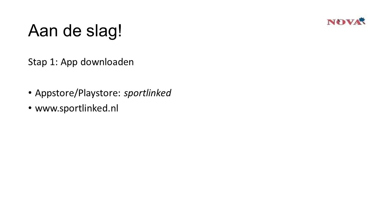 Aan de slag! Stap 1: App downloaden Appstore/Playstore: sportlinked www.sportlinked.nl